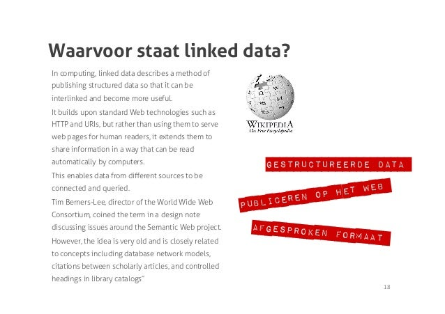 Waarvoor staat linked data?In computing, linked data describes a method ofpublishing structured data so that it can beinte...