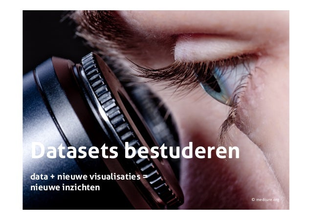Datasets bestuderendata + nieuwe visualisaties =nieuwe inzichten                                © medcure.org         ...