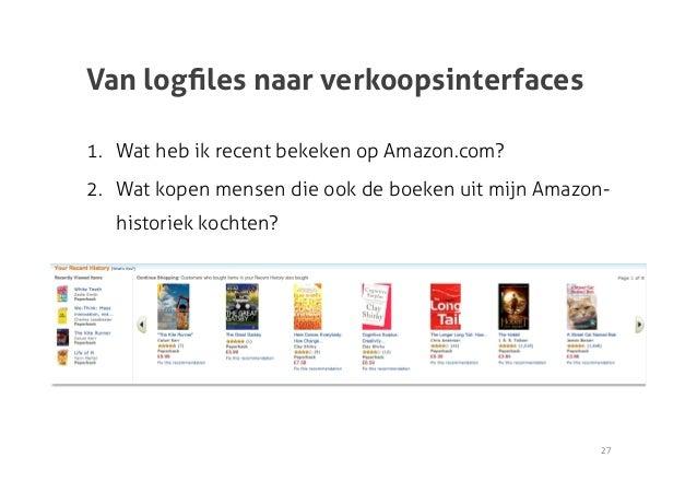 Van logfiles naar verkoopsinterfaces1. Wat heb ik recent bekeken op Amazon.com?2. Wat kopen mensen die ook de boeken uit ...
