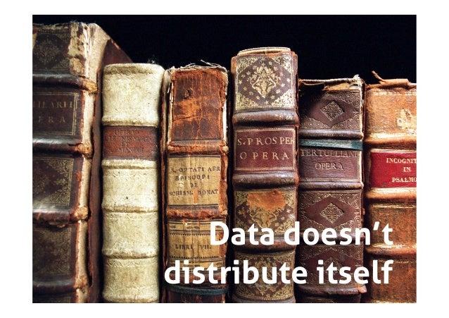 Data doesn'tdistribute itself                33