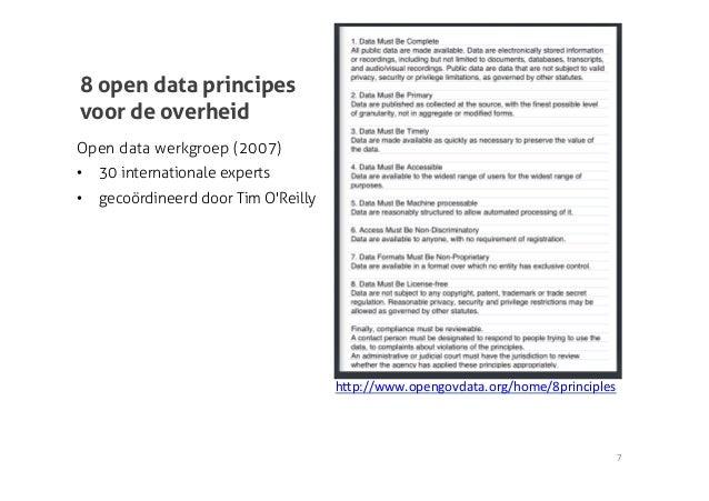 8 open data principesvoor de overheidOpen data werkgroep (2007)•   30 internationale experts•   gecoördineerd door Tim O...