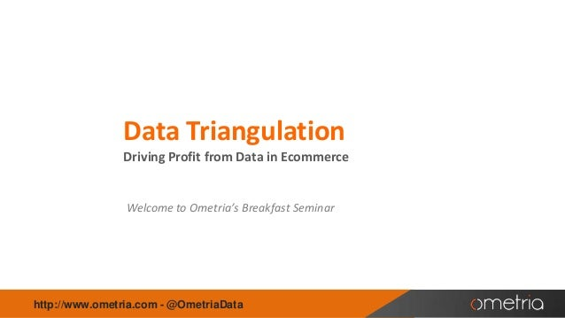 Data Triangulation Driving Profit from Data in Ecommerce  Welcome to Ometria's Breakfast Seminar  http://www.ometria.com -...