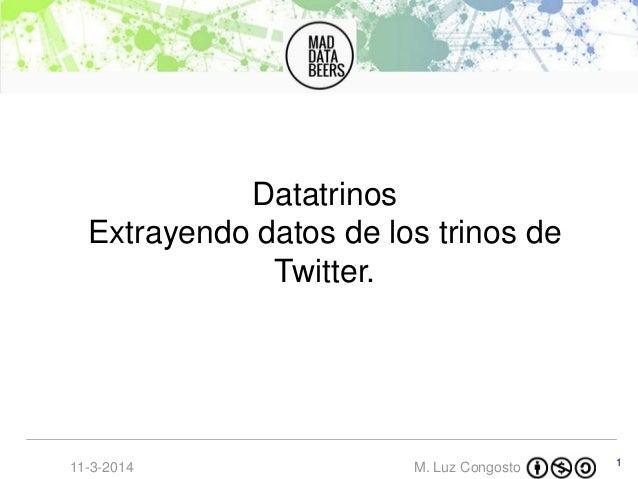 M. Luz Congosto11-3-2014 1 Datatrinos Extrayendo datos de los trinos de Twitter.