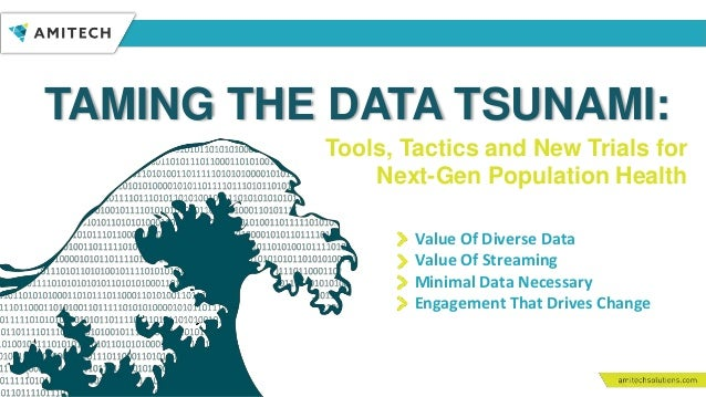 TAMING THE DATA TSUNAMI: 1 Tools, Tactics and New Trials for Next-Gen Population Health Engagement That Drives Change Mini...