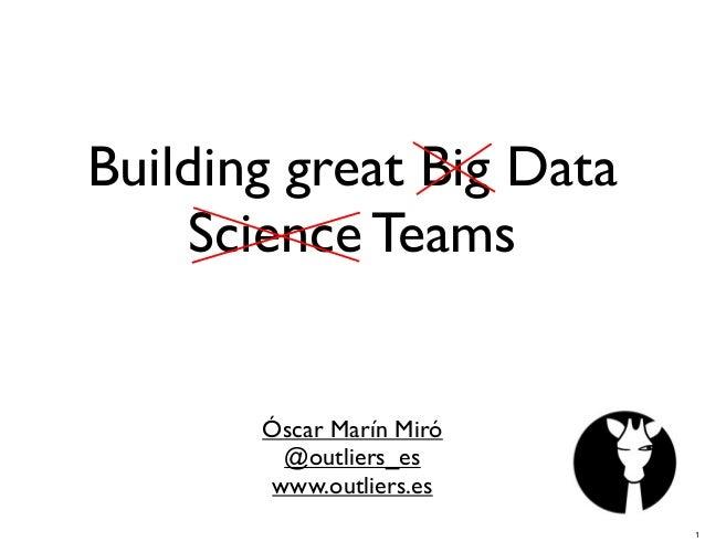 Building great Big Data Science Teams Óscar Marín Miró @outliers_es www.outliers.es 1