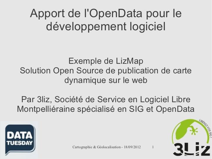 Apport de lOpenData pour le     développement logiciel            Exemple de LizMapSolution Open Source de publication de ...