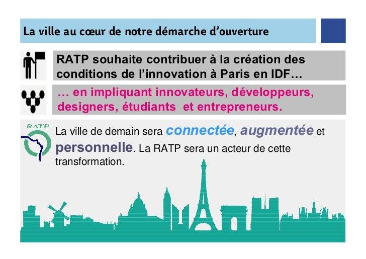 La ville au cœur de notre démarche d'ouverture      RATP souhaite contribuer à la création des      conditions de l'innova...