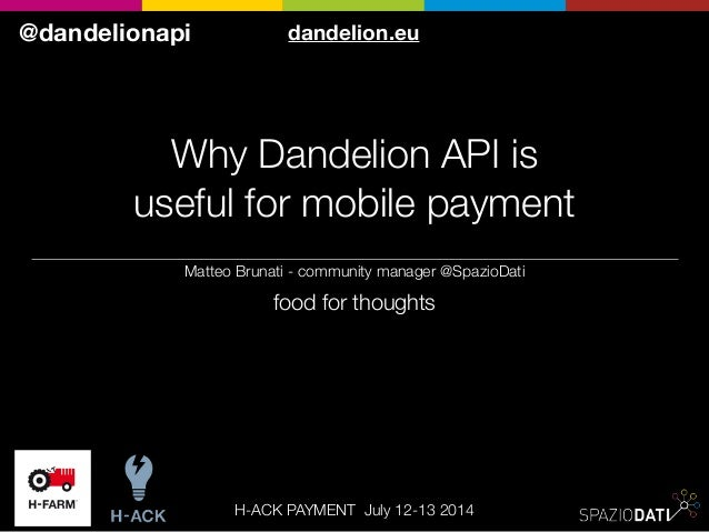 Why Dandelion API is useful for mobile payment food for thoughts dandelion.eu@dandelionapi Matteo Brunati - community mana...