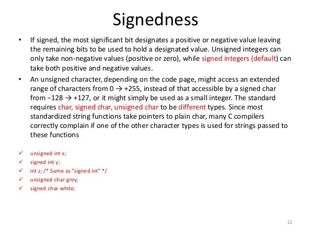 Signedness • If signed, the most significant bit designates a positive or negative value leaving the remaining bits to be ...
