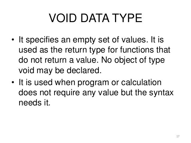 VOID DATA TYPE • It specifies an empty set of values. It is used as the return type for functions that do not return a val...