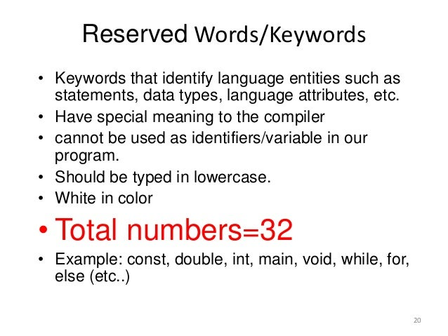 Reserved Words/Keywords • Keywords that identify language entities such as statements, data types, language attributes, et...
