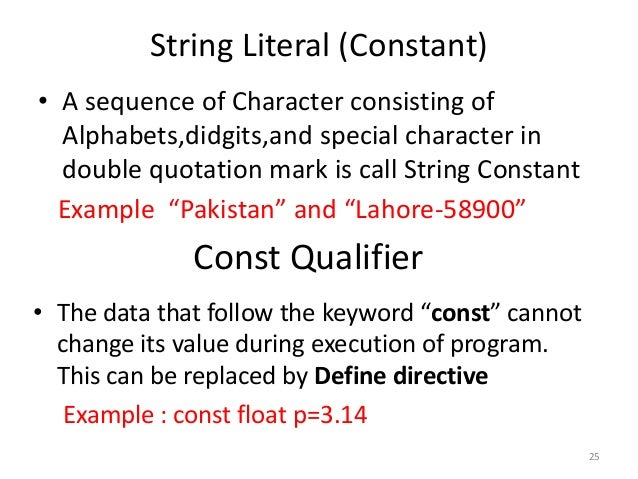 String Literal (Constant) • A sequence of Character consisting of Alphabets,didgits,and special character in double quotat...