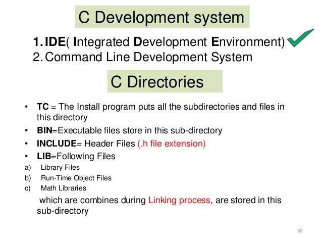C Development system 1.IDE( Integrated Development Environment) 2.Command Line Development System C Directories • TC = The...