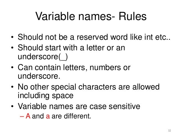 Variable names- Rules • Should not be a reserved word like int etc.. • Should start with a letter or an underscore(_) • Ca...