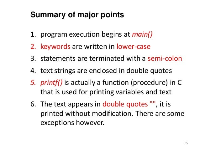 1. program execution begins at main() 2. keywords are written in lower-case 3. statements are terminated with a semi-colon...