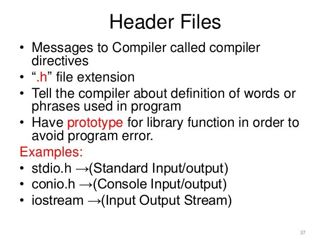 """Header Files • Messages to Compiler called compiler directives • """".h"""" file extension • Tell the compiler about definition ..."""