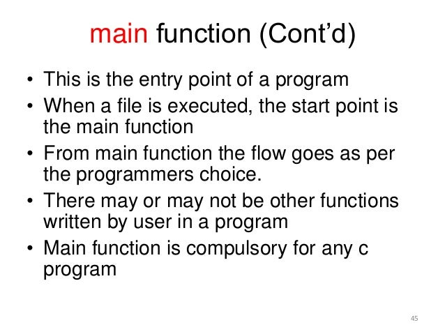 main function (Cont'd) • This is the entry point of a program • When a file is executed, the start point is the main funct...