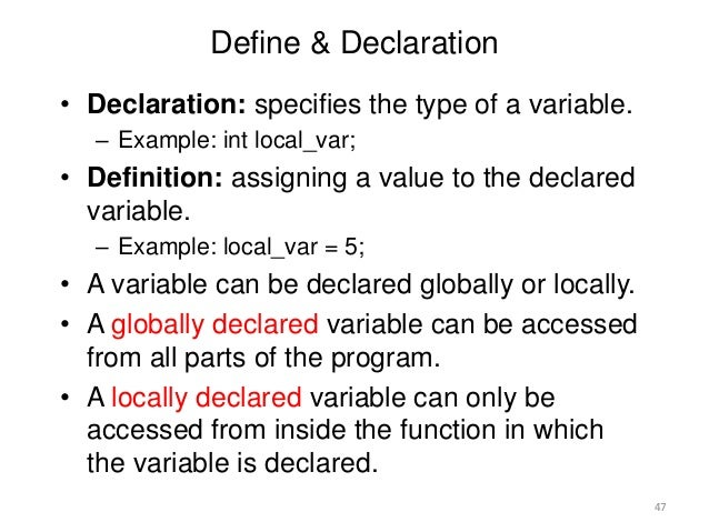 Define & Declaration • Declaration: specifies the type of a variable. – Example: int local_var; • Definition: assigning a ...
