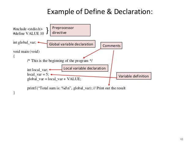 Example of Define & Declaration: #include <stdio.h> #define VALUE 10 int global_var; void main (void) { /* This is the beg...