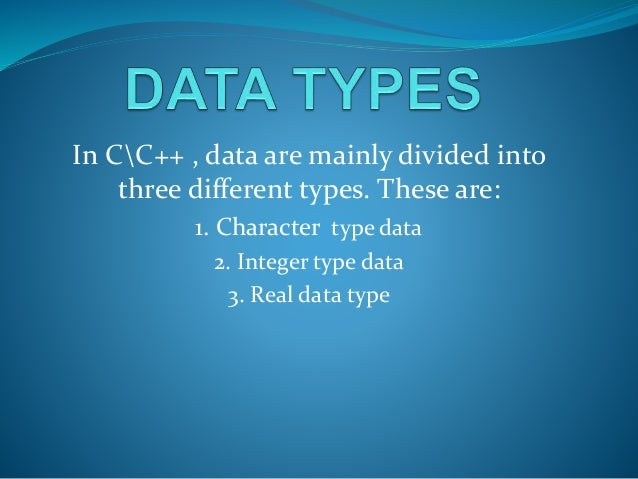 In CC++ , data are mainly divided into three different types. These are: 1. Character type data 2. Integer type data 3. Re...