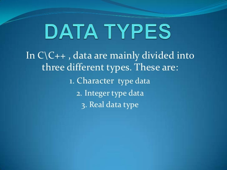 DATA TYPES<br />In CC++ , data are mainly divided into three different types. These are:<br />1. Character  type data<br /...