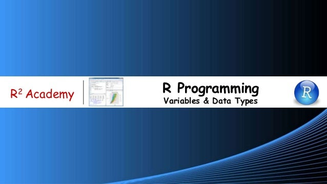 www.r-squared.in/git-hub R2 Academy R Programming Variables & Data Types