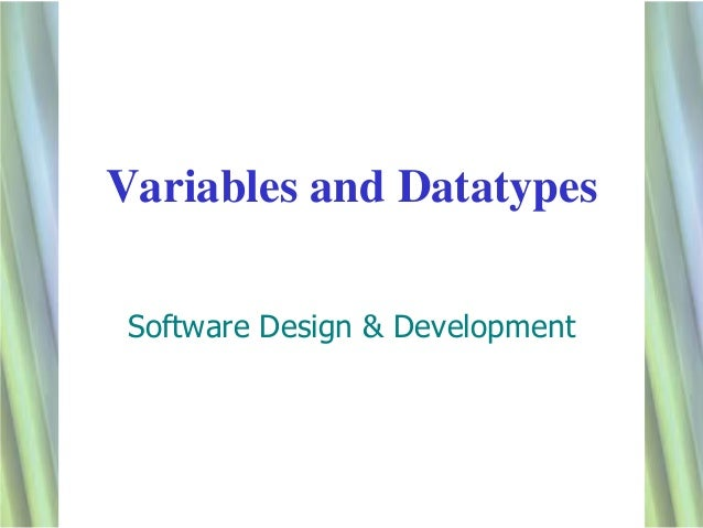Variables and Datatypes Software Design & Development                                 1