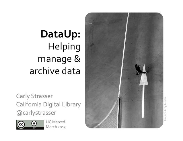 DataUp:	  	             Helping	           manage	  &	         archive	  data	  	  Carly	  Strasser	  	                   ...