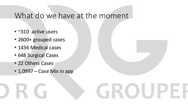 What do we have at the moment • ~310 active users • 2600+ grouped cases • 1436 Medical cases • 648 Surgical Cases • 22 Oth...