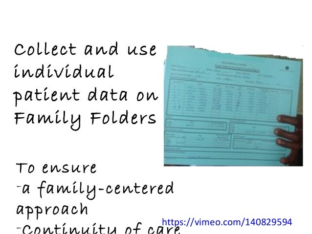 Collect and use individual patient data on Family Folders To ensure -a family-centered approach - https://vimeo.com/140829...
