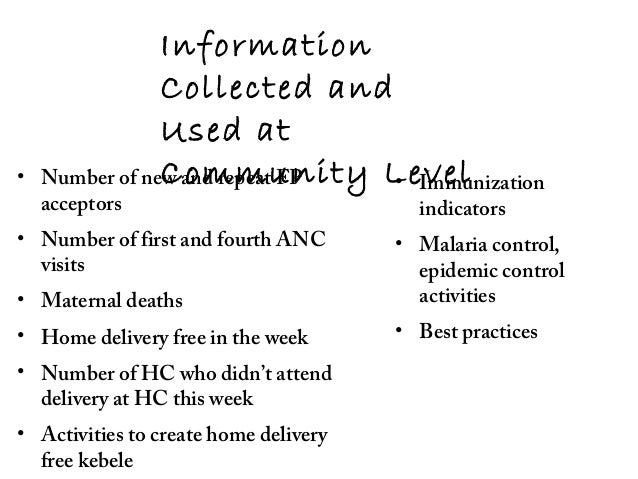 Information Collected and Used at Community Level• Number of new and repeat FP acceptors • Number of first and fourth ANC ...