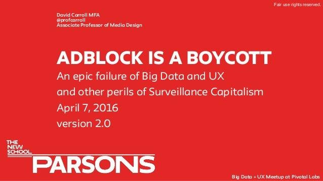 adblock IS A boycOTT David Carroll MFA @profcarroll Associate Professor of Media Design An epic failure of Big Data and UX...