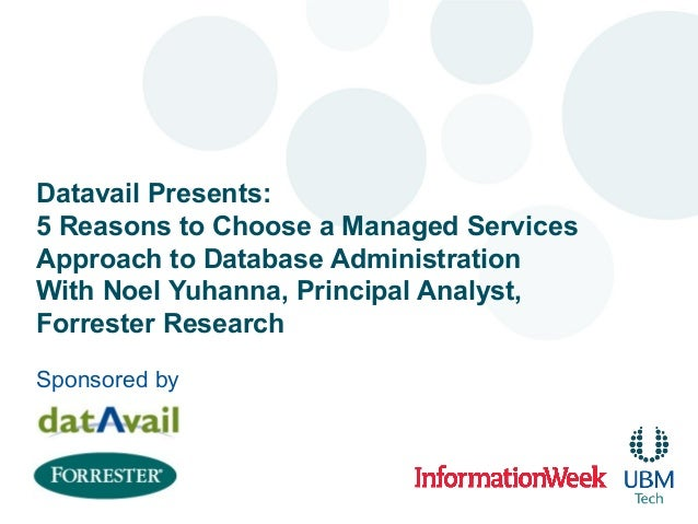Datavail Presents: 5 Reasons to Choose a Managed Services Approach to Database Administration With Noel Yuhanna, Principal...