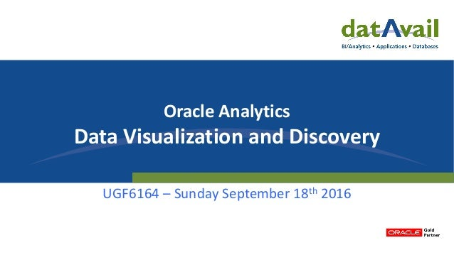 Oracle Analytics Data Visualization and Discovery UGF6164 – Sunday September 18th 2016