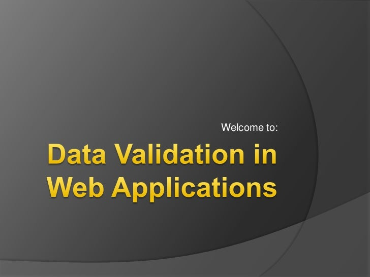 Data Validation in Web Applications<br />Welcome to:<br />
