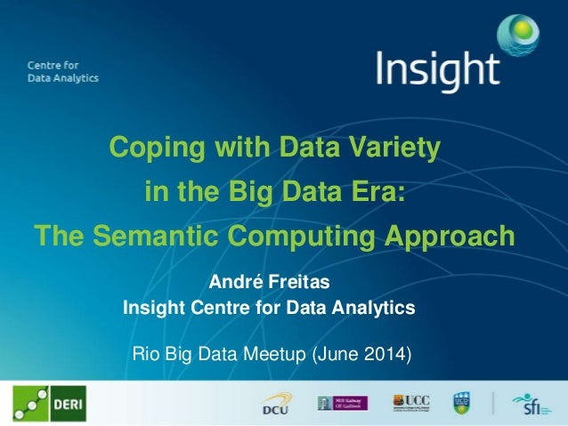 Coping with Data Variety in the Big Data Era: The Semantic Computing Approach André Freitas Insight Centre for Data Analyt...