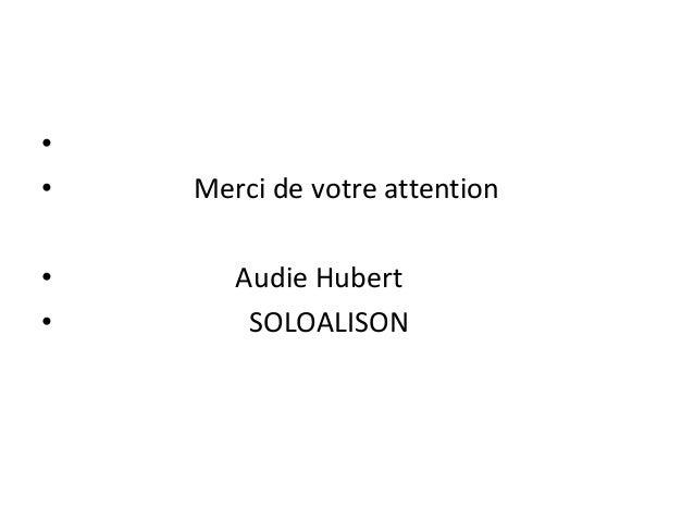 •  • Merci de votre attention  • Audie Hubert  • SOLOALISON