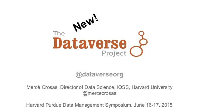 @dataverseorg Mercè Crosas, Director of Data Science, IQSS, Harvard University @mercecrosas Harvard Purdue Data Management...