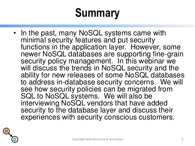 Summary • In the past, many NoSQL systems came with minimal security features and put security functions in the applicatio...