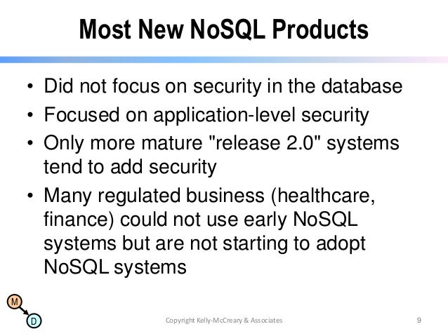 Most New NoSQL Products • Did not focus on security in the database • Focused on application-level security • Only more ma...