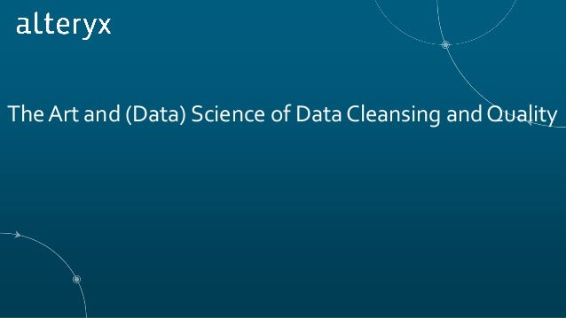 The Art and (Data) Science of Data Cleansing and Quality