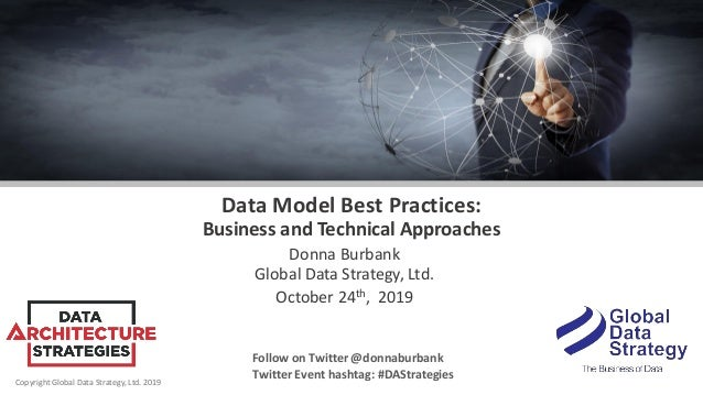 Copyright Global Data Strategy, Ltd. 2019 Data Model Best Practices: Business and Technical Approaches Donna Burbank Globa...