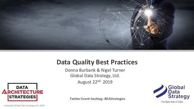 Copyright Global Data Strategy, Ltd. 2019 Data Quality Best Practices Donna Burbank & Nigel Turner Global Data Strategy, L...