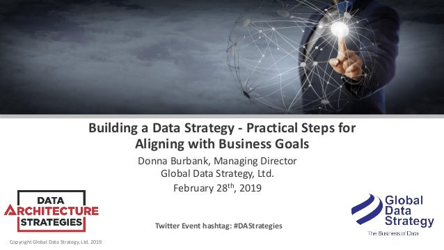 Copyright Global Data Strategy, Ltd. 2019 Building a Data Strategy - Practical Steps for Aligning with Business Goals Donn...