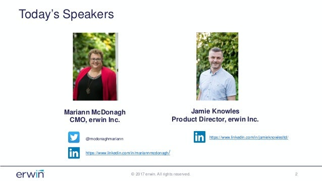 Today's Speakers © 2017 erwin. All rights reserved. 2 Mariann McDonagh CMO, erwin Inc. Jamie Knowles Product Director, erw...