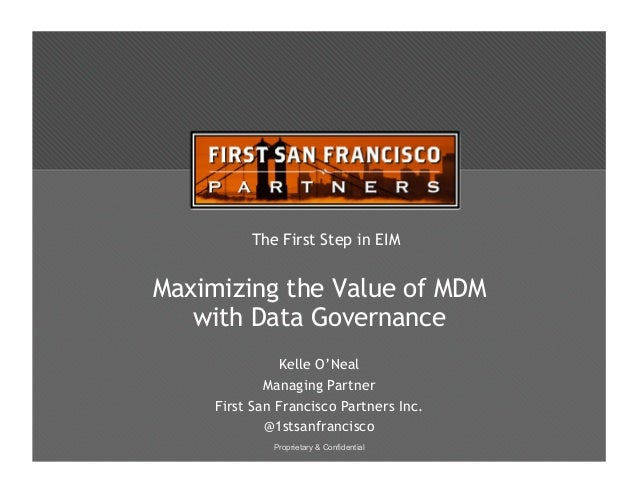 The First Step in EIMMaximizing the Value of MDM   with Data Governance               Kelle O'Neal             Managing Pa...