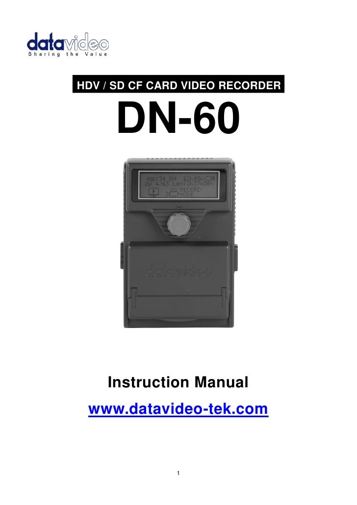 .HDV / SD CF CARD VIDEO RECORDER.      DN-60     Instruction Manual  www.datavideo-tek.com                1
