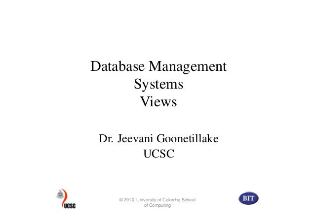 Database Management      Systems       Views Dr. Jeevani Goonetillake          UCSC     © 2010, University of Colombo Scho...