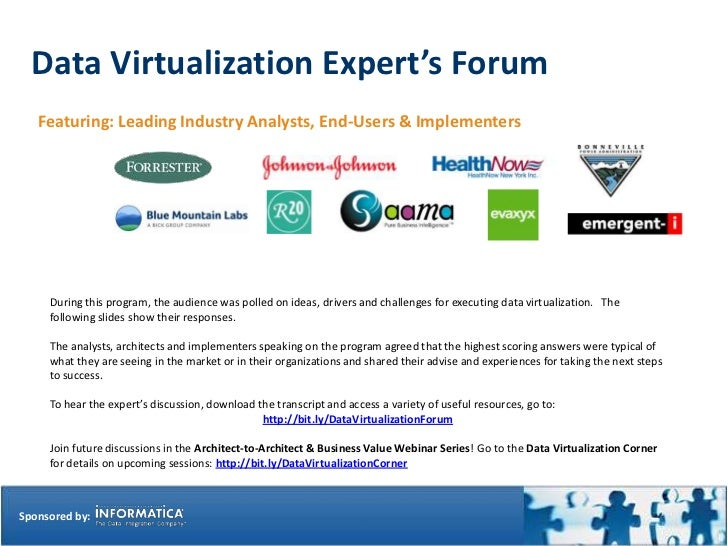 Data Virtualization Expert's Forum   Featuring: Leading Industry Analysts, End-Users & Implementers     During this progra...