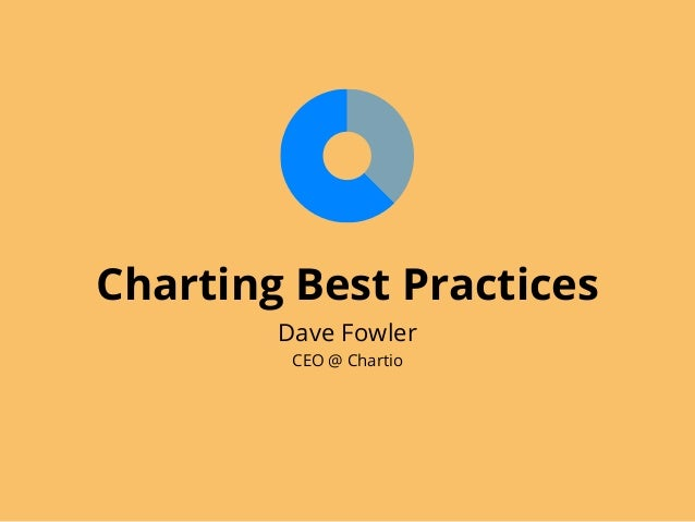 Charting Best Practices        Dave Fowler         CEO @ Chartio